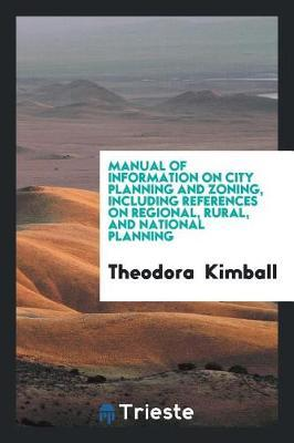 Manual of Information on City Planning and Zoning, Including References on Regional, Rural, and National Planning by Theodora Kimball