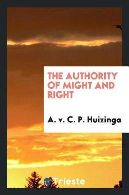 The Authority of Might and Right by A.V.C.P. Huizinga