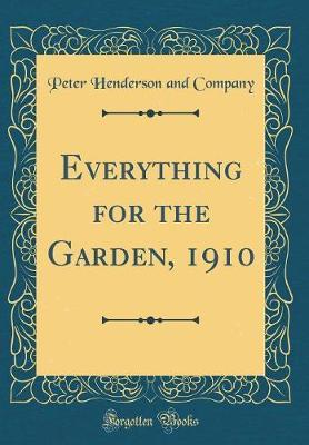 Everything for the Garden, 1910 (Classic Reprint) by Peter Henderson and Company