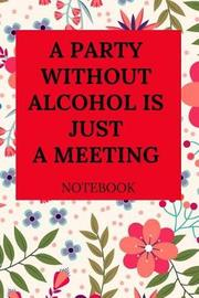 A Party Without Alcohol Is Just a Meeting Notebook by Everyday Journal