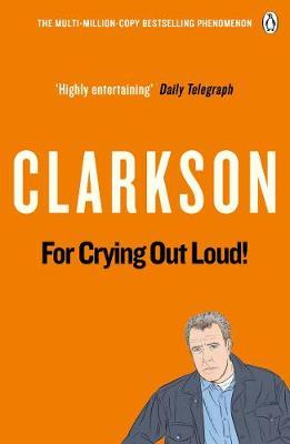 For Crying Out Loud: v. 3 by Jeremy Clarkson