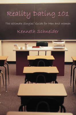 Reality Dating 101: The Ultimate Singles' Guide for Men and Women by Kenneth Schneider image