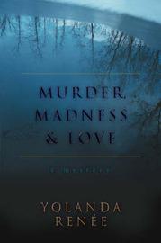 Murder, Madness & Love : A Mystery by Yolanda Rene image