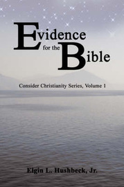 Evidence for the Bible by Elgin L Hushbeck Jr.