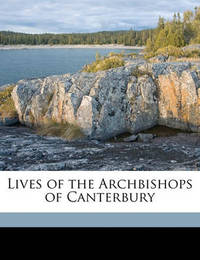 Lives of the Archbishops of Canterbury Volume 4 by Walter Farquhar Hook