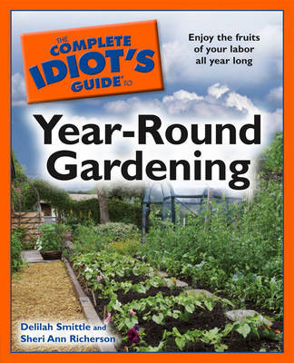 The Complete Idiot's Guide to Year-Round Gardening by Delilah Smittle