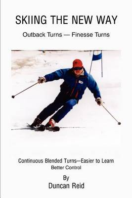 Skiing the New Way: Easier to Learn by Duncan Reid (Associate Professor/Dean of Health, Auckland University of Technology)