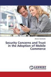 Security Concerns and Trust in the Adoption of Mobile Commerce by Vasileiadis Alexios