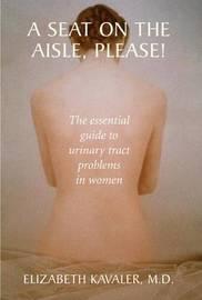 A Seat on the Aisle, Please! by Elizabeth M.D. Kavaler
