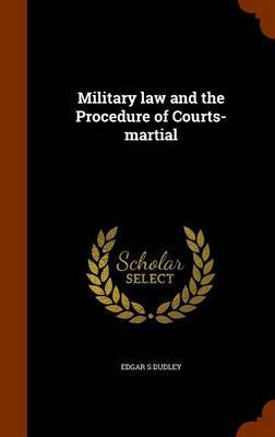 Military Law and the Procedure of Courts-Martial by Edgar S Dudley image