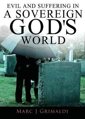 Evil and Suffering in a Sovereign God's World by Marc Grimaldi image