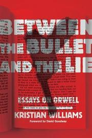 Between The Bullet And The Lie by Kristian Williams