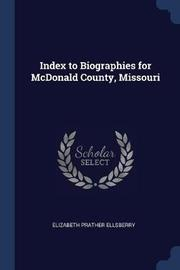 Index to Biographies for McDonald County, Missouri by Elizabeth Prather Ellsberry