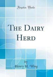 The Dairy Herd (Classic Reprint) by Henry H Wing image