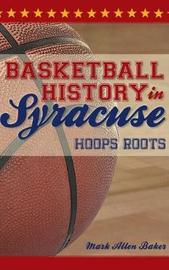 Basketball History in Syracuse by Mark Allen Baker image