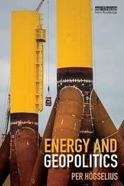 Energy and Geopolitics by Per Hogselius