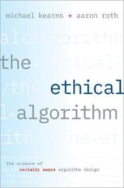 The Ethical Algorithm by Michael Kearns