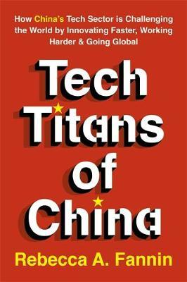 Tech Titans of China by Rebecca Fannin