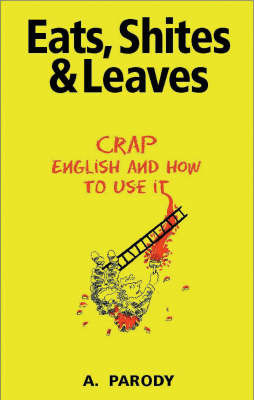 Eats, Shites and Leaves: Crap English and How to Use it by A. Parody image