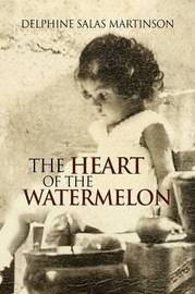 The Heart of the Watermelon by Delphine Salas Martinson image