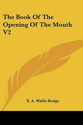 The Book of the Opening of the Mouth V2 by Professor E A Wallis Budge, Sir image
