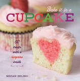 Bake it in a Cupcake: 50 Treats with a Surprise Inside by Megan Seling