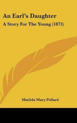 An Earl's Daughter: A Story For The Young (1873) by Matilda Mary Pollard