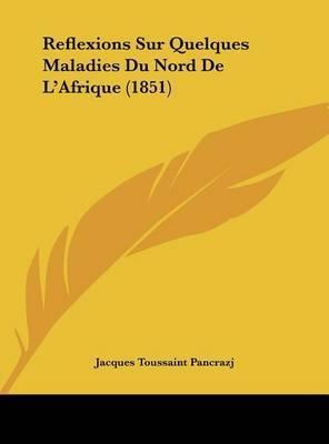 Reflexions Sur Quelques Maladies Du Nord de L'Afrique (1851) by Jacques Toussaint Pancrazj