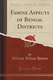 Famine Aspects of Bengal Districts (Classic Reprint) by William Wilson Hunter