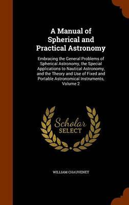 A Manual of Spherical and Practical Astronomy by William Chauvenet