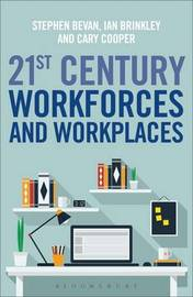 21st Century Workforces and Workplaces by Stephen Bevan
