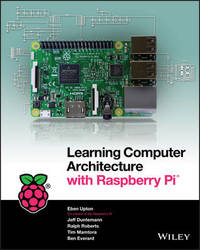 Learning Computer Architecture with Raspberry Pi by Eben Upton