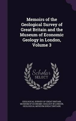 Memoirs of the Geological Survey of Great Britain and the Museum of Economic Geology in London, Volume 3 image