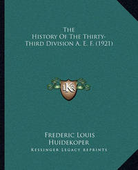 The History of the Thirty-Third Division A. E. F. (1921) by Frederic Louis Huidekoper