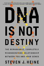 DNA Is Not Destiny by Steven J Heine