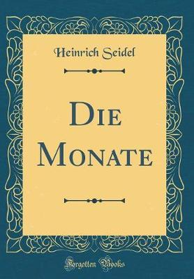 Die Monate (Classic Reprint) by Heinrich Seidel
