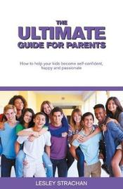 The Ultimate Guide for Parents by Leslie Strachan image