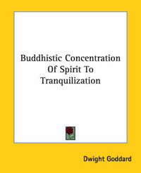 Buddhistic Concentration of Spirit to Tranquilization by Dwight Goddard