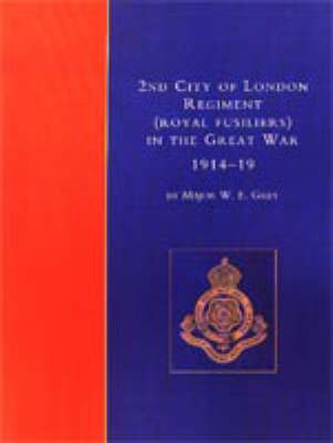 2nd City of London Regiment (Royal Fusiliers) in the Great War 1914-1919 by W.E. Grey image