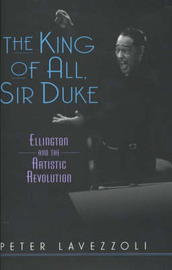 The King of All, Sir Duke: Ellington and the Artistic Revolution by Peter Lavezzoli image