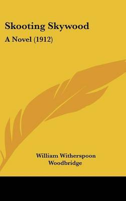 Skooting Skywood: A Novel (1912) by William Witherspoon Woodbridge image