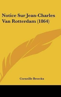 Notice Sur Jean-Charles Van Rotterdam (1864) by Corneille Broeckx