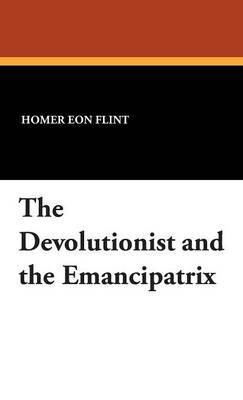 The Devolutionist and the Emancipatrix by Homer Eon Flint