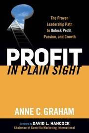 Profit in Plain Sight by Anne C Graham