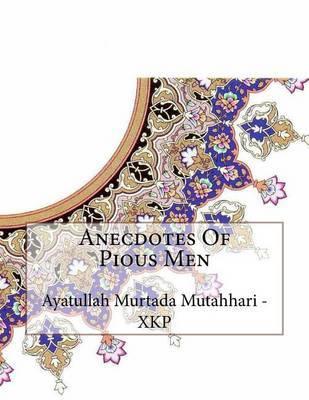 Anecdotes of Pious Men by Ayatullah Murtada Mutahhari - Xkp