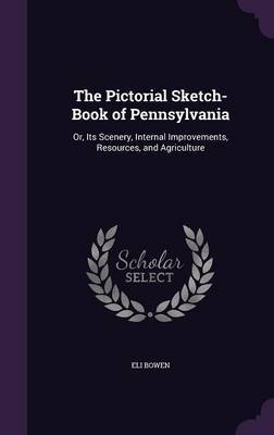 The Pictorial Sketch-Book of Pennsylvania by Eli Bowen