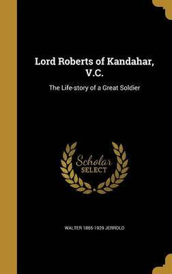 Lord Roberts of Kandahar, V.C. by Walter 1865-1929 Jerrold