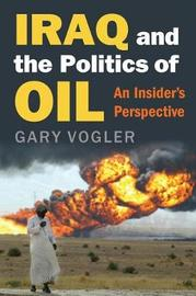 Iraq and the Politics of Oil by Gary Vogler