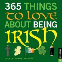 365 Things to Love About Being Irish 2018 Day-to-Day Calendar by Universe Publishing