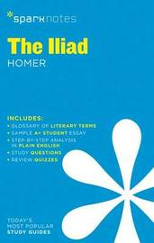 The Iliad SparkNotes Literature Guide by Sparknotes